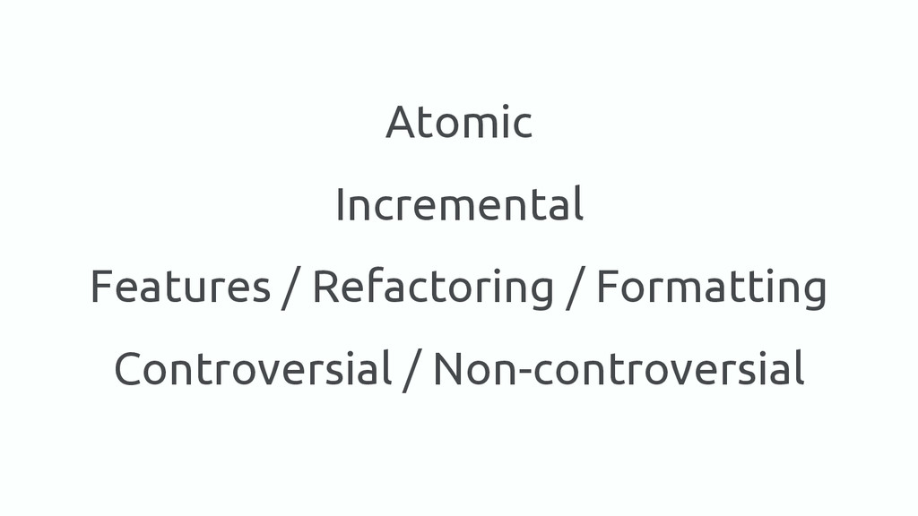 Atomic Incremental Features / Refactoring / For...