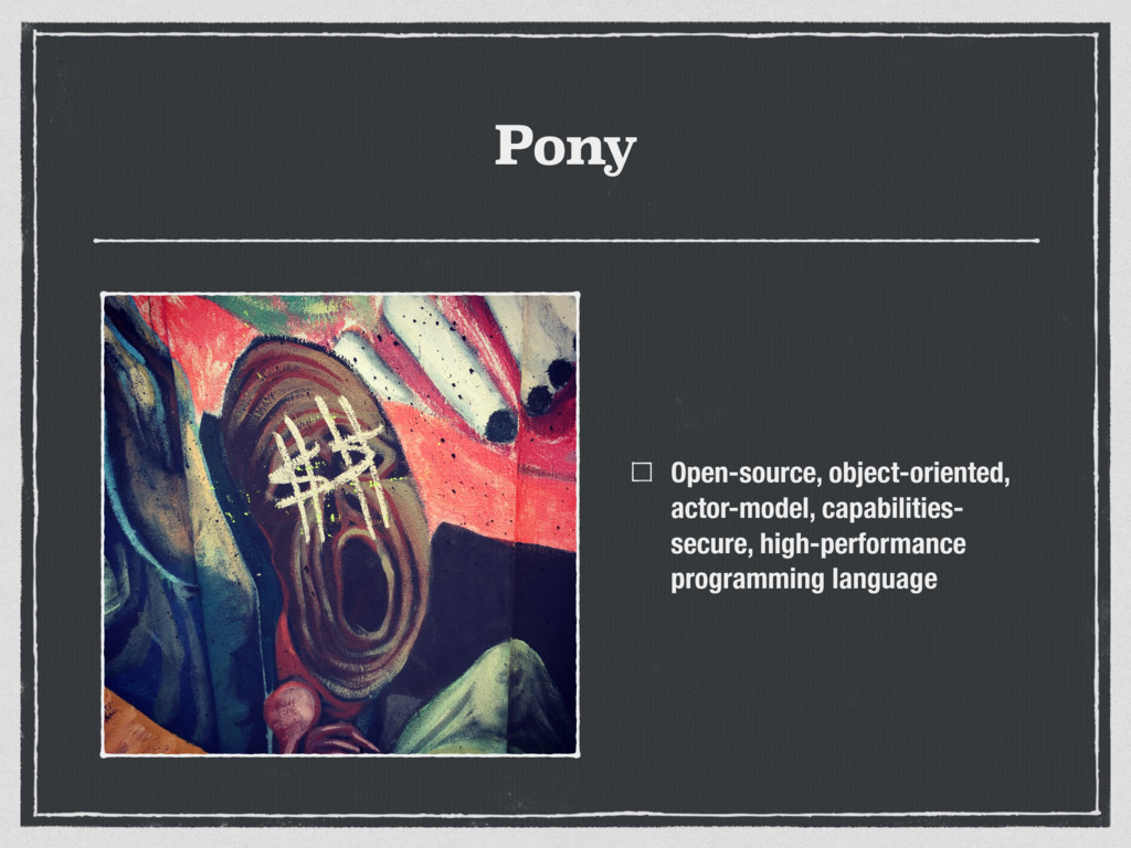 Pony Open-source, object-oriented, actor-model,...