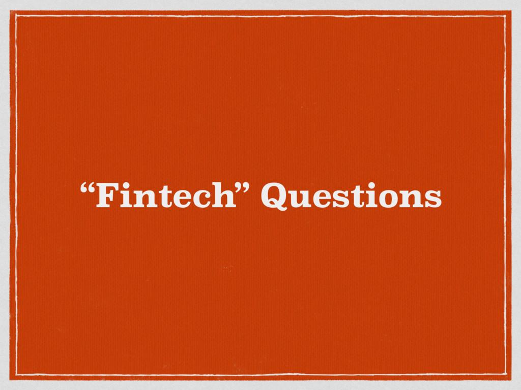 """""""Fintech"""" Questions"""