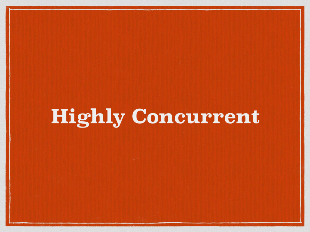 Highly Concurrent