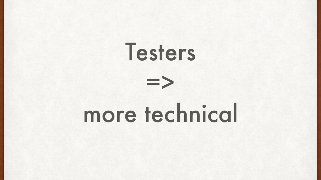Testers => more technical