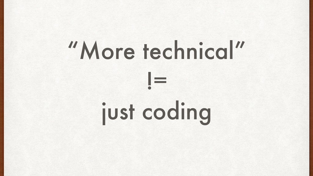 """More technical"" != just coding"
