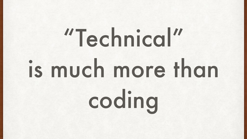"""Technical"" is much more than coding"
