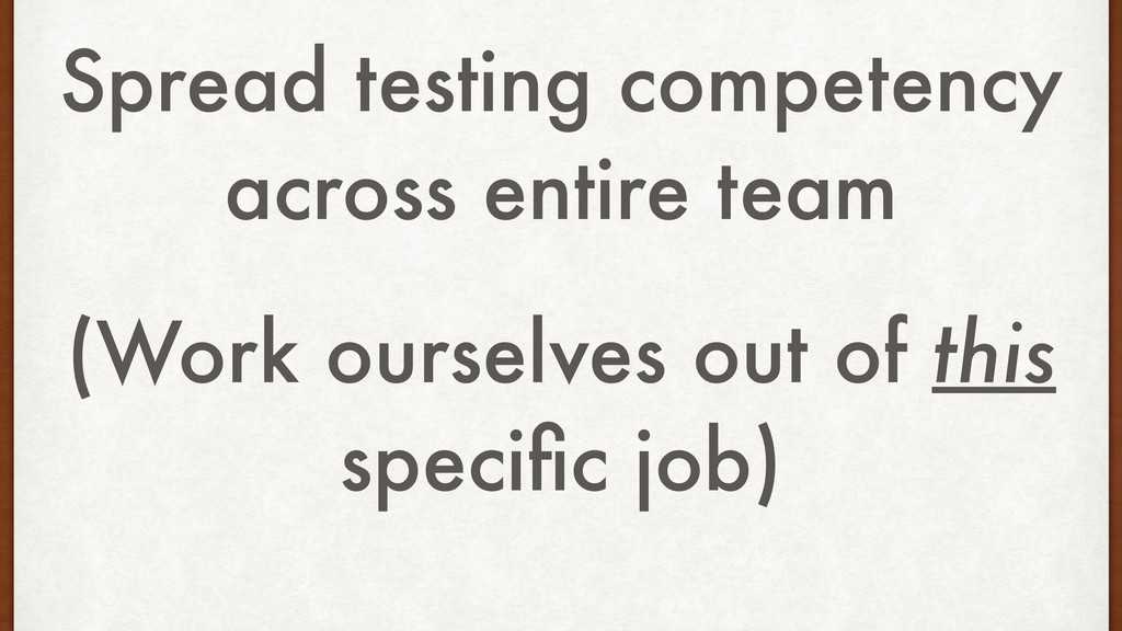 Spread testing competency across entire team (W...