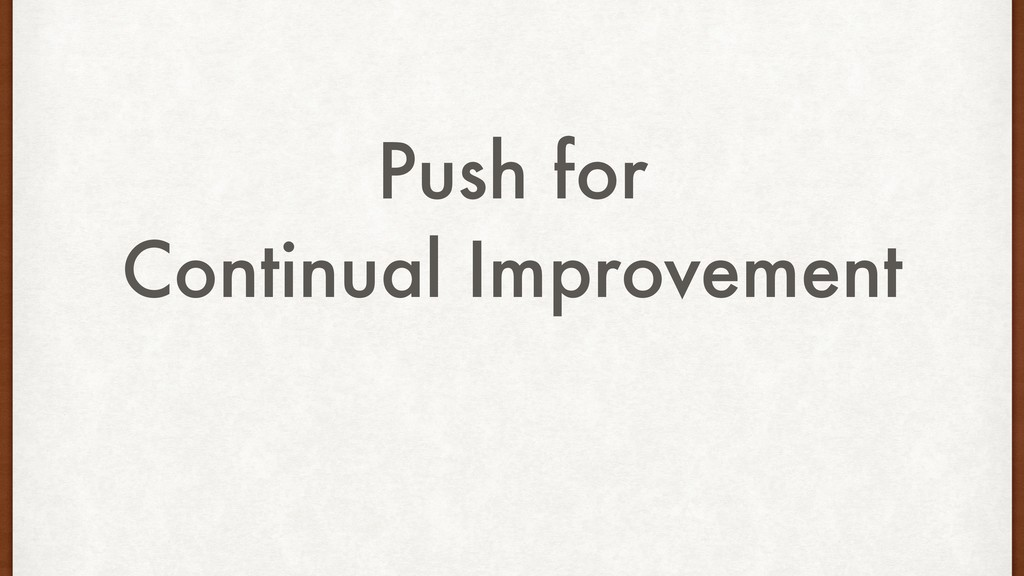 Push for Continual Improvement