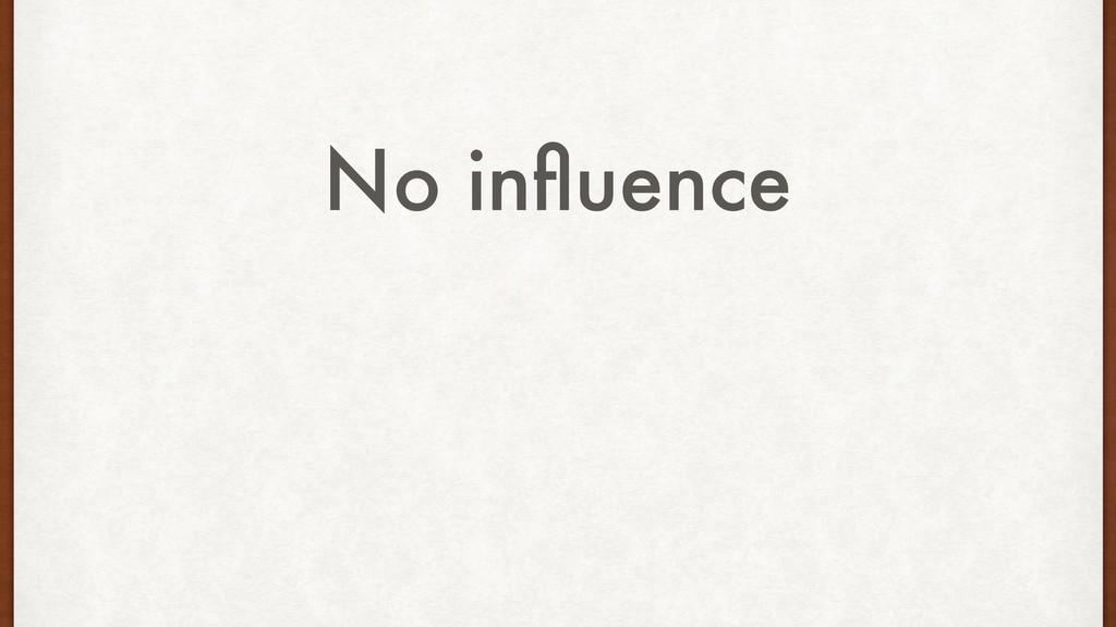 No influence