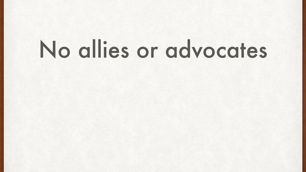 No allies or advocates