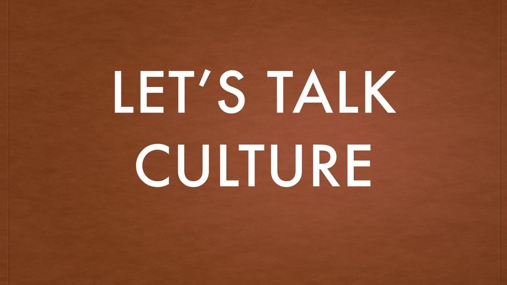 LET'S TALK CULTURE