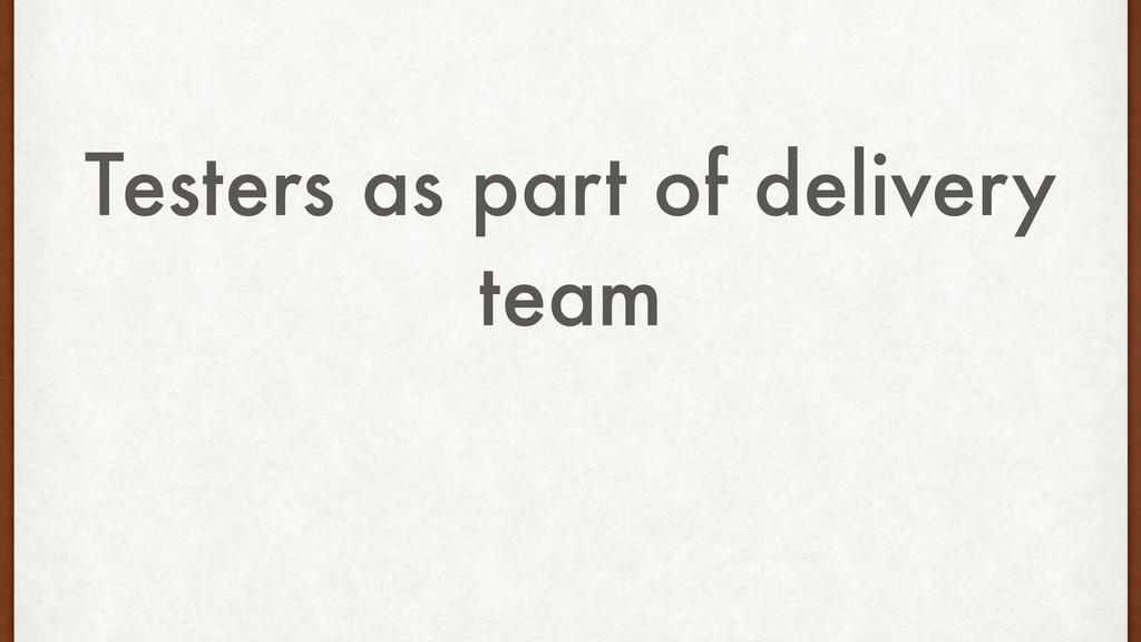 Testers as part of delivery team