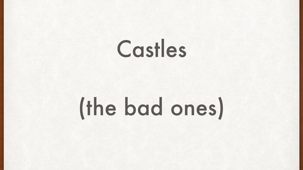 Castles (the bad ones)