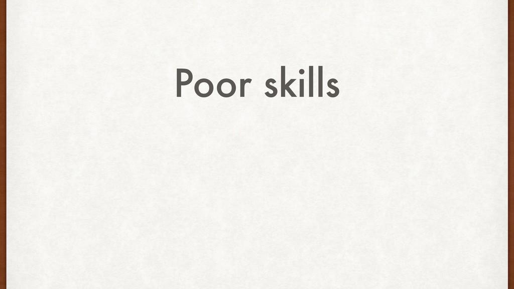 Poor skills