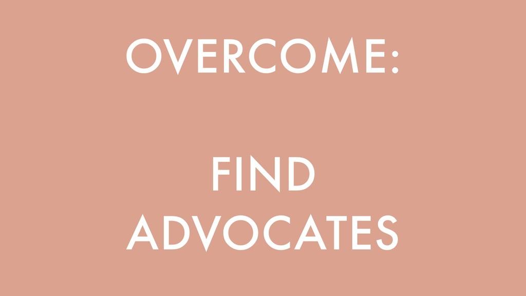 OVERCOME: FIND ADVOCATES