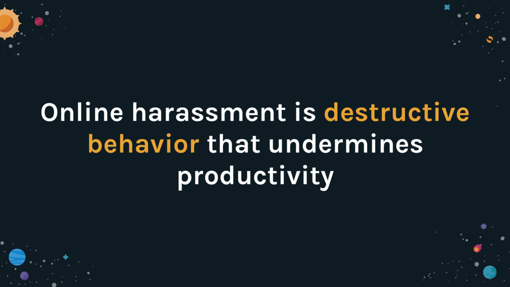 Online harassment is destructive behavior that ...