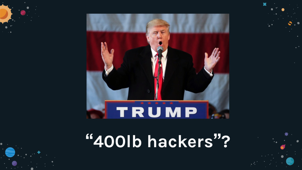 """""""400lb hackers""""?"""