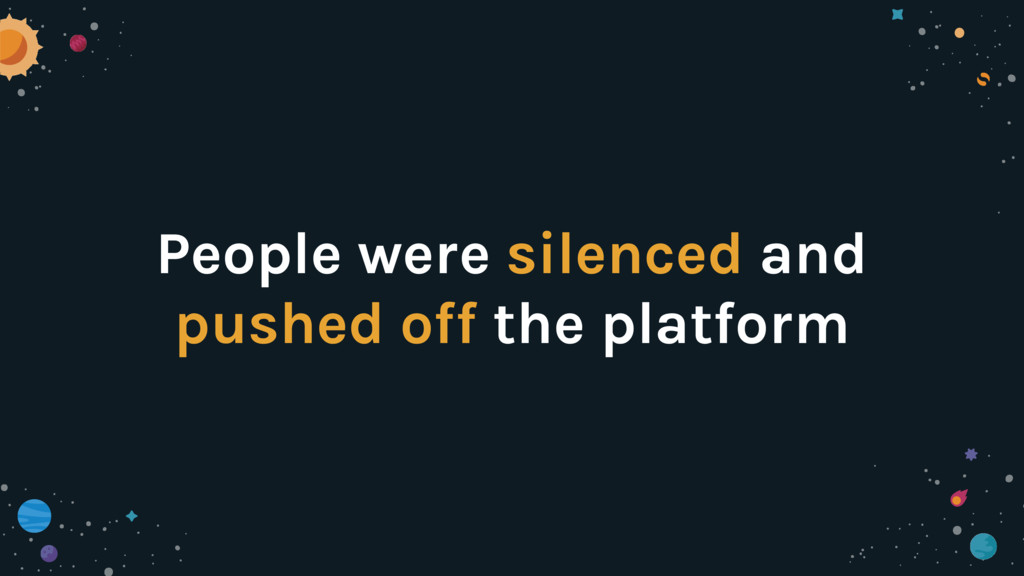 People were silenced and pushed off the platform