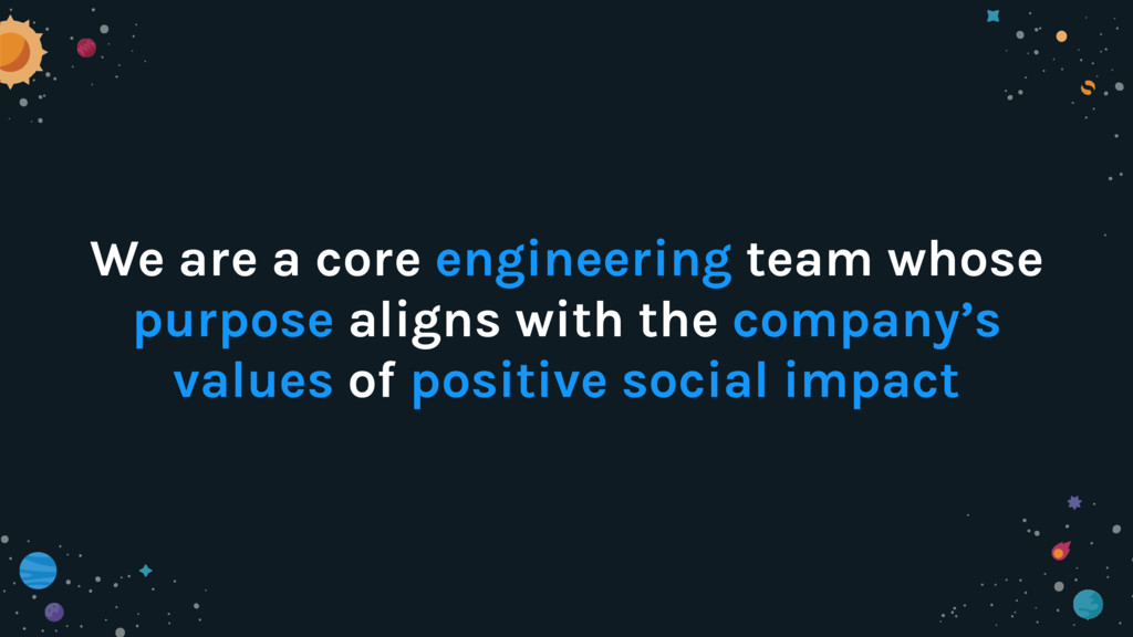 We are a core engineering team whose purpose al...