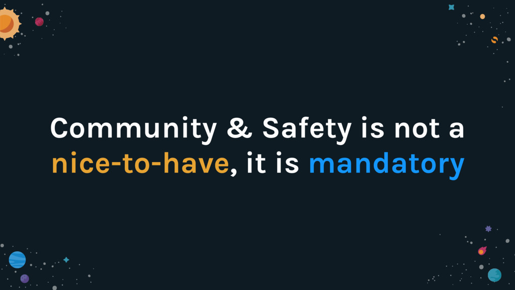 Community & Safety is not a nice-to-have, it is...