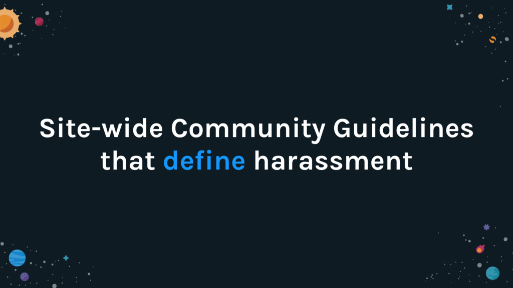 Site-wide Community Guidelines that define hara...
