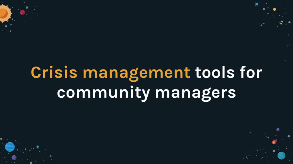 Crisis management tools for community managers