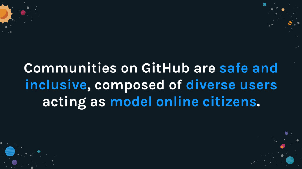 Communities on GitHub are safe and inclusive, c...