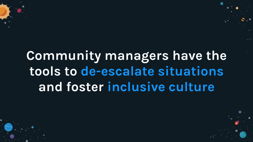 Community managers have the tools to de-escalat...