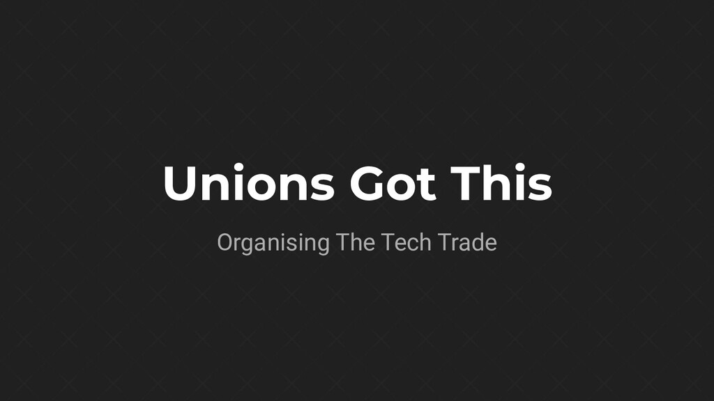 Unions Got This Organising The Tech Trade