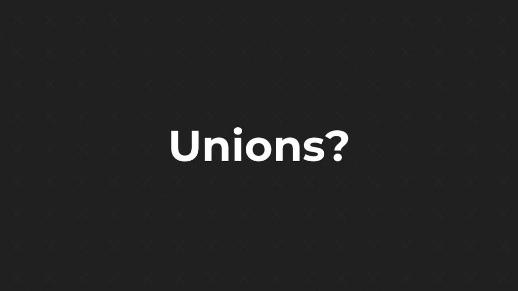 Unions?