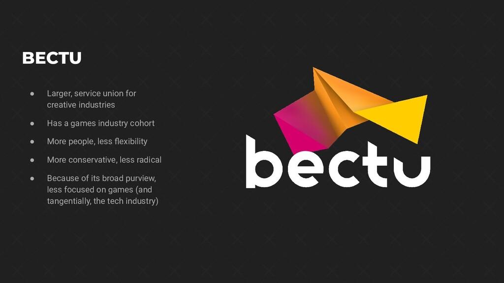 BECTU ● Larger, service union for creative indu...