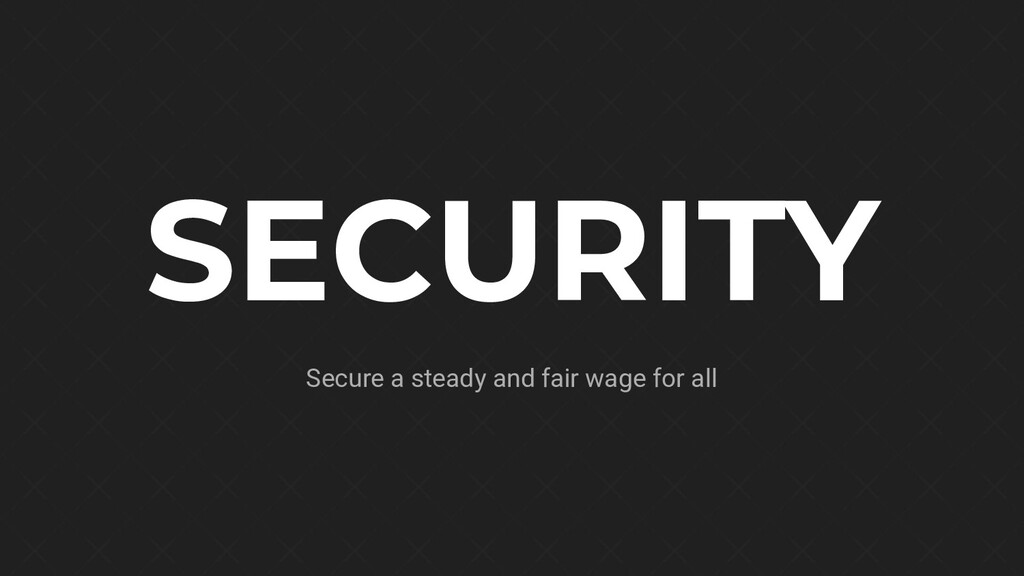 SECURITY Secure a steady and fair wage for all