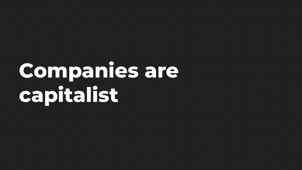 Companies are capitalist