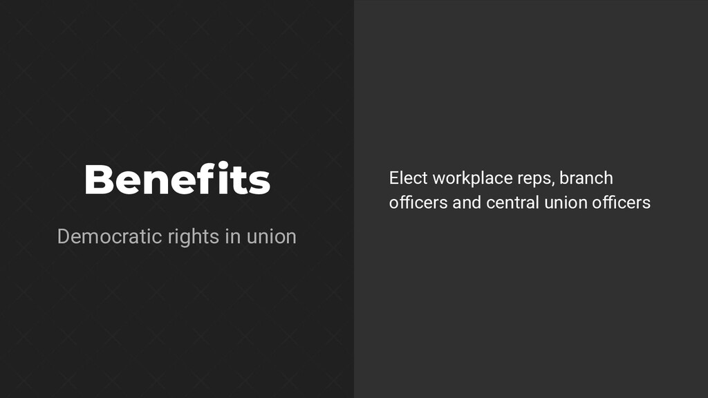 Benefits Elect workplace reps, branch officers and...