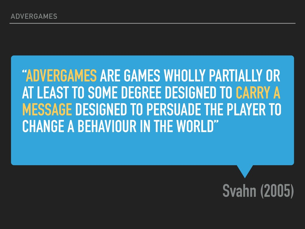 """""""ADVERGAMES ARE GAMES WHOLLY PARTIALLY OR AT LE..."""