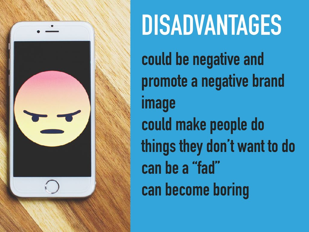 DISADVANTAGES could be negative and promote a n...