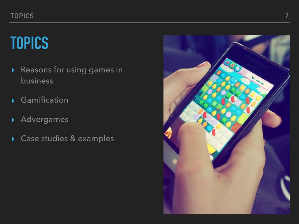 TOPICS TOPICS ▸ Reasons for using games in busi...