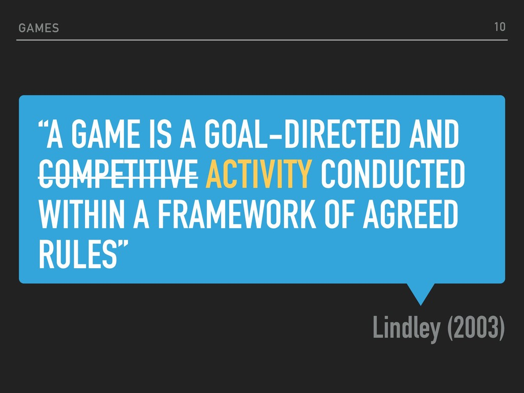 """""""A GAME IS A GOAL-DIRECTED AND COMPETITIVE ACTI..."""