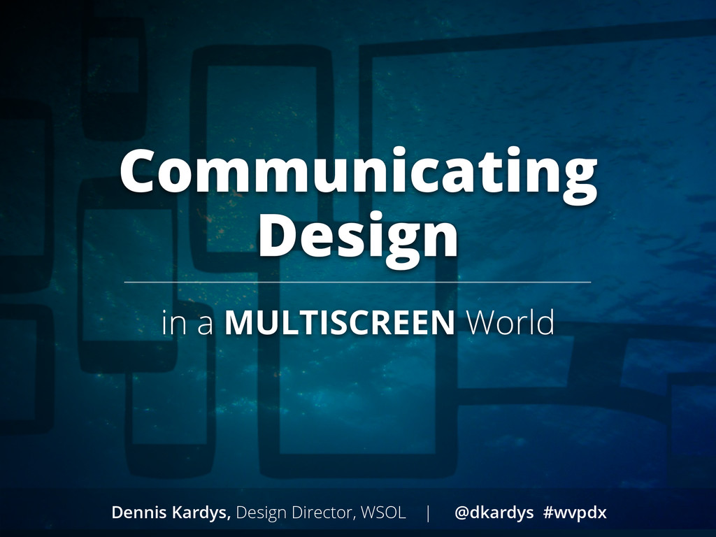 Communicating Design in a MULTISCREEN World Den...