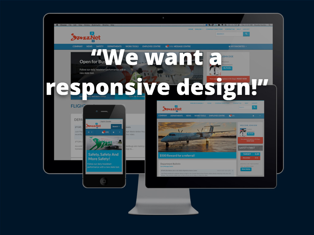 """We want a responsive design!"""