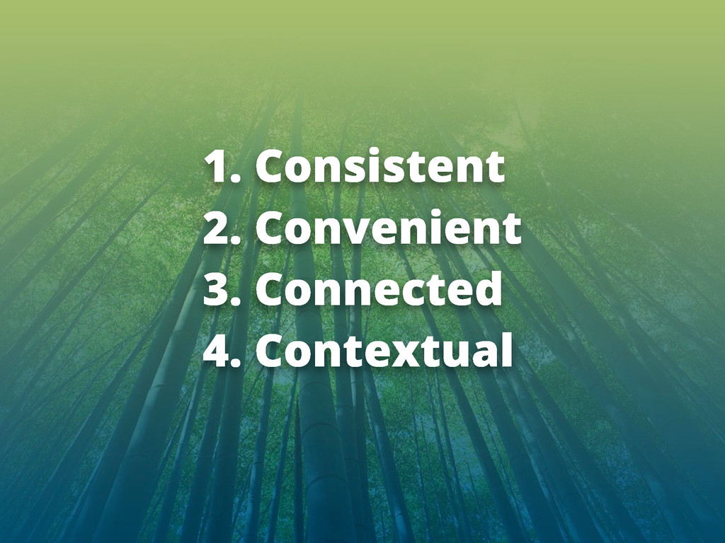 1. Consistent 2. Convenient 3. Connected 4. Con...