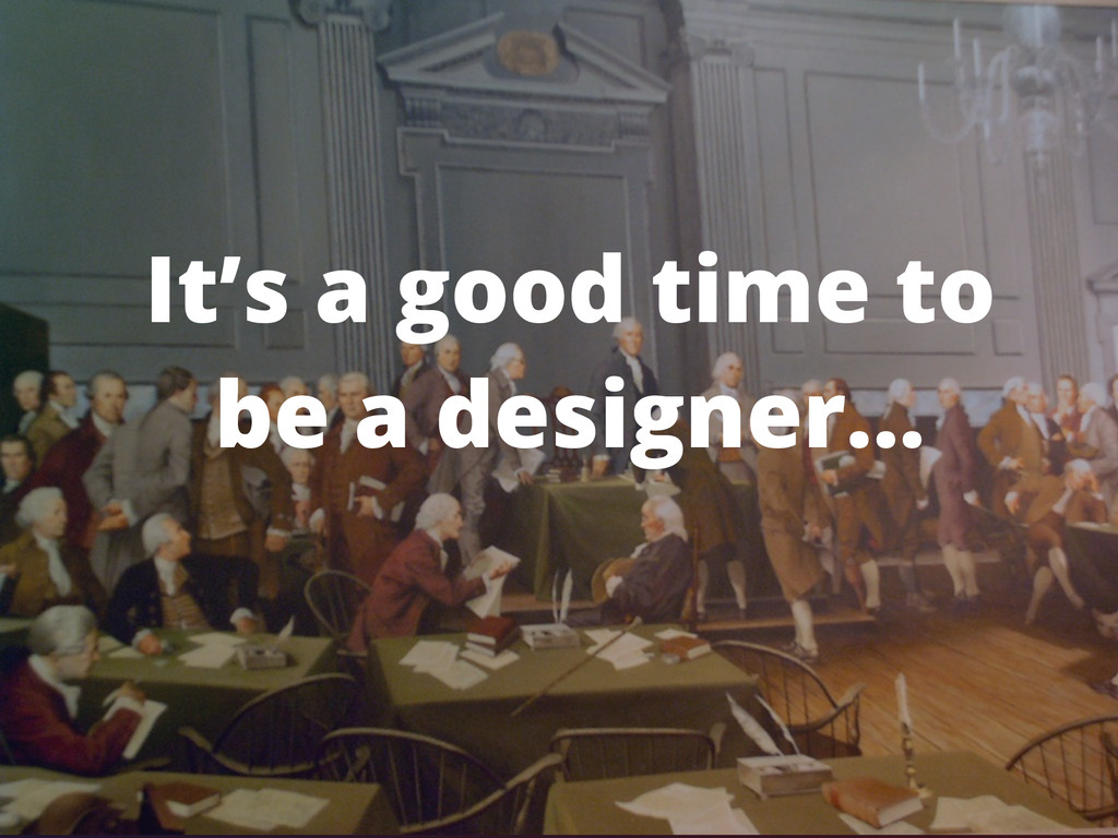 It's a good time to be a designer...