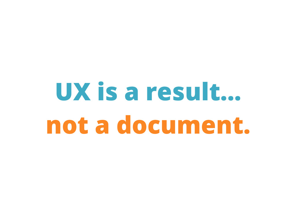 UX is a result... not a document.