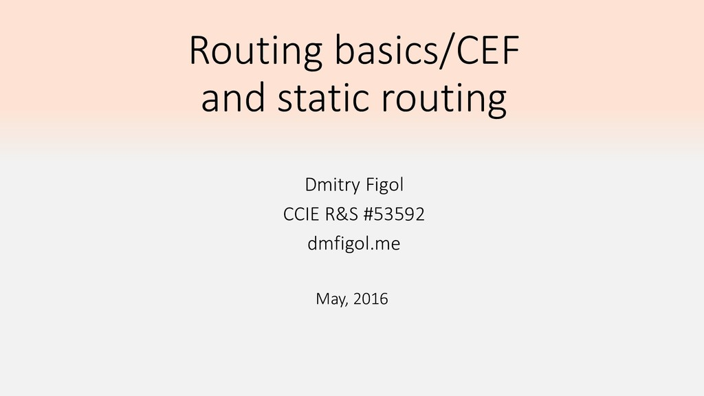 Routing basics/CEF and static routing Dmitry Fi...