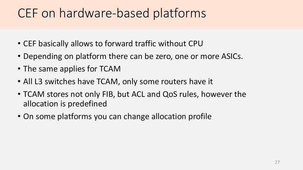 27 • CEF basically allows to forward traffic wi...