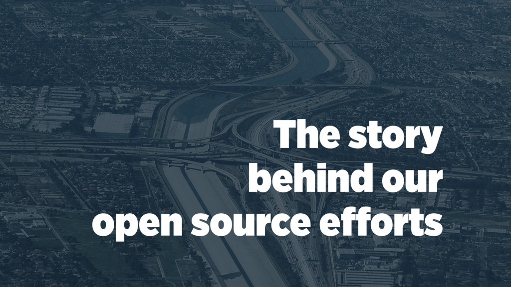 The story behind our open source efforts