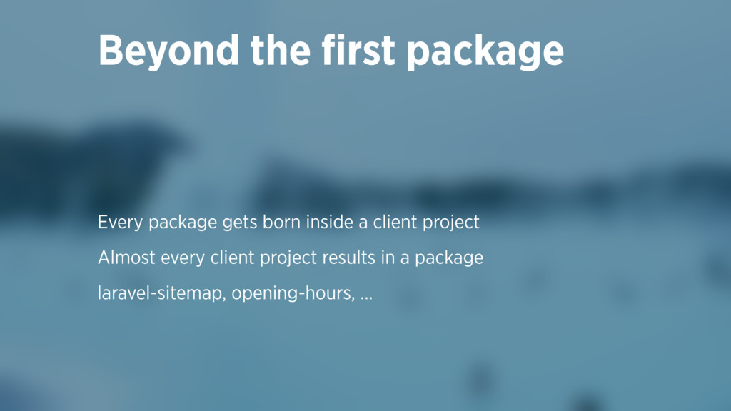 Every package gets born inside a client project...