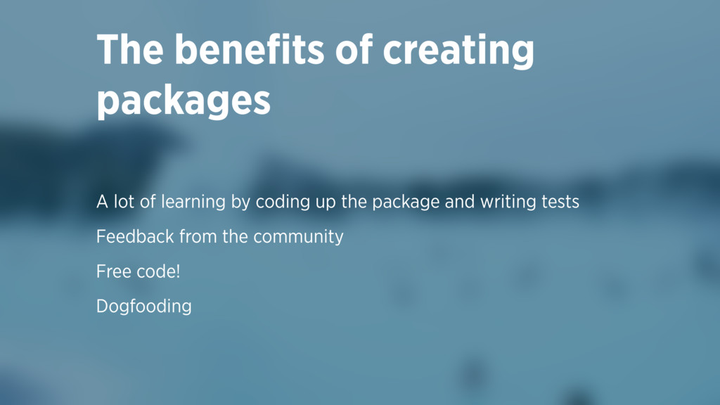 The benefits of creating packages A lot of learn...