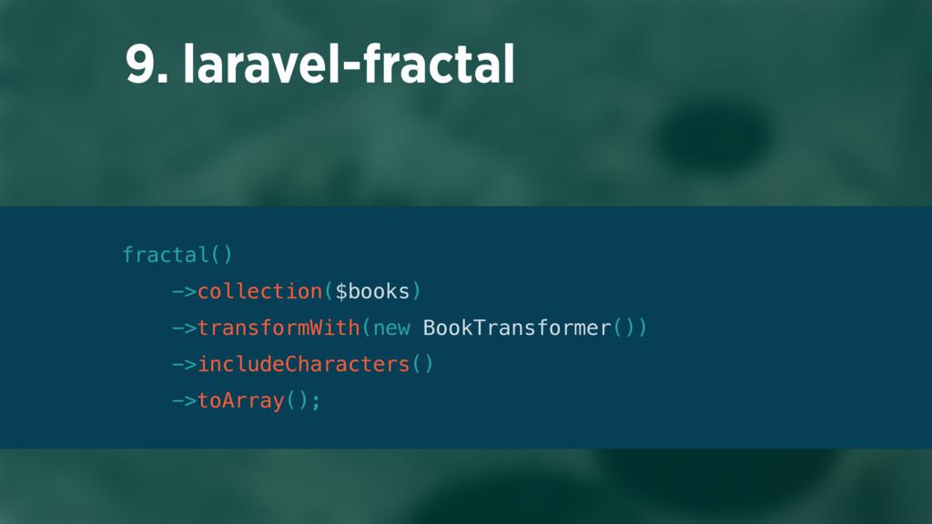 9. laravel-fractal fractal() ->collection($boo...