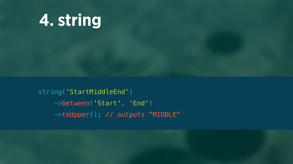4. string string('StartMiddleEnd') ->between('...