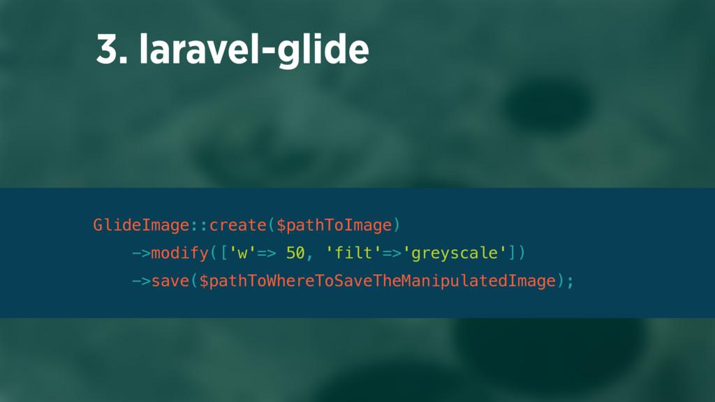 3. laravel-glide GlideImage::create($pathToImag...