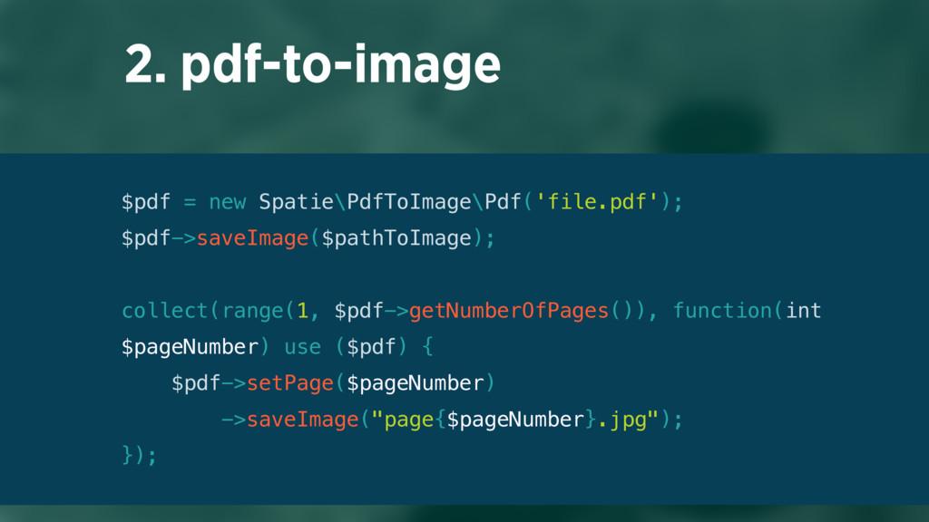 2. pdf-to-image $pdf = new Spatie\PdfToImage\Pd...