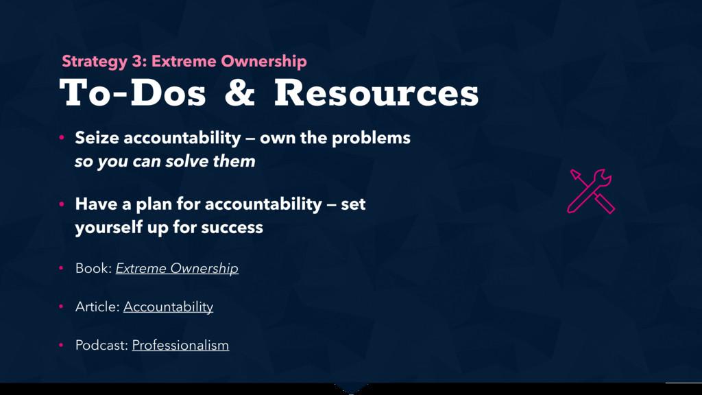 To-Dos & Resources • Seize accountability — own...
